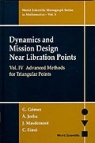 DYNAMICS AND MISSION DESIGN NEAR LIBRATION POINTS Volume IV: Advanced Methods for Triangular Points